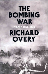 The Bombing War: Europe 1939-1945