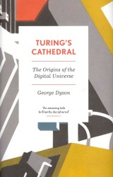 Turing's Cathedral : The Origins of the Digital Universe -- Hardback