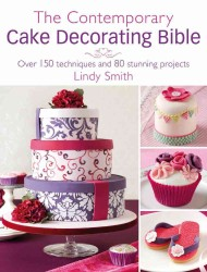 Contemporary Cake Decorating Bible : Creative Techniques, Resh Inspiration, Stylish Designs -- Hardback