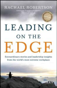 Leading on the Edge : Extraordinary Stories and Leadership Insights from the World's Most Extreme Workplace