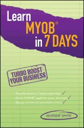 Learn MYOB in 7 Days : Turbo Boost Your Business
