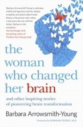 The Woman Who Changed Her Brain and Other Inspiring Stories of Pioneering Brain Transformation
