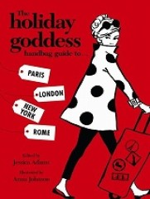 Holiday Goddess Handbag Guide to Paris, London, New York and Rome -- Hardback