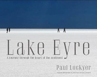 Lake Eyre A Journey Through the Heart of the Continent