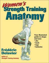 Women's Strength Training Anatomy : Your Illustrated Guide to Shape and Tone Ads, Back, Legs, and Buttocks