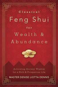 Classical Feng Shui for Wealth & Abundance : Activating Ancient Wisdom for a Rich & Prosperous Life