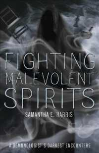 Fighting Malevolent Spirits : A Demonologist's Darkest Encounters
