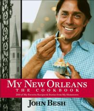 My New Orleans: the Cookbook : 200 of My Favorite Recipes & Stories from My Hometown