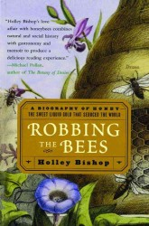 Robbing the Bees : A Biography of Honey--The Sweet Liquid Gold That Seduced the World (Reprint)