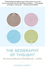 The Geography of Thought : How Asians and Westerners Think Differently...and Why (Reprint)