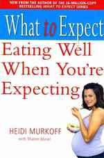 Eating Well When You're Expecting (What to Expect) -- Paperback