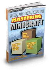 Build, Discover, and Survive! Mastering Minecraft (Minecraft - Bradygames Strategy Guide)