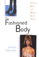 The Fashioned Body : Fashion, Dress and Modern Social Theory