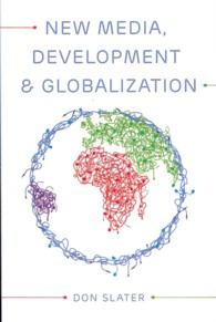 New Media, Development and Globalization : Making Connections in the Global South