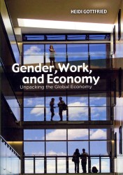 Gender, Work, and Economy : Unpacking the Global Economy