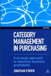 Category Management in Purchasing : A Strategic Approach to Maximize Business Profitability (2ND)