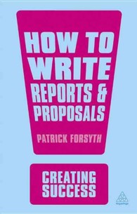 How to Write Reports & Proposals (Creating Success) (3RD)