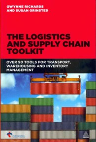 The Logistics and Supply Chain Toolkit : Over 90 Tools for Transport, Warehousing and Inventory Management