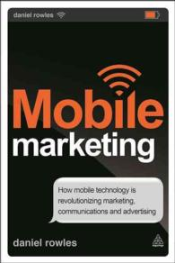 Mobile Marketing : How Mobile Technology Is Revolutionizing Marketing, Communications and Advertising