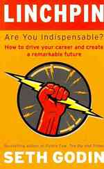 Linchpin : Are You Indispensable? How to Drive Your Career and Create a Remarkable Future -- Paperback