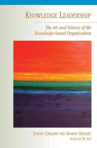 Knowledge Leadership : The Art and Science of the Knowledge-Based Organization