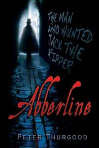 Abberline : The Man Who Hunted Jack the Ripper