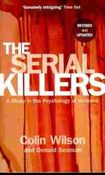 Serial Killers : A Study in the Psychology of Violence -- Paperback