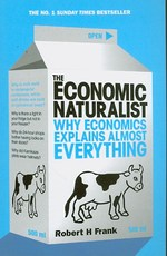 Economic Naturalist : Why Economics Explains Almost Everything -- Paperback