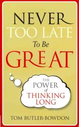 Never Too Late to be Great : The Power of Thinking Long -- Paperback
