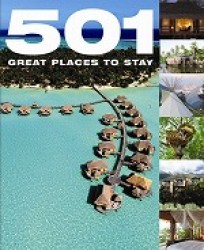 501 Great Places to Stay (501series) -- Hardback