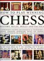 How to Play Winning Chess : History, Rules, Skills and Tactics
