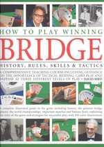 How to Play Winning Bridge : History, Rules, Skills & Tactics