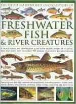 The World Encyclopedia of Freshwater Fish & River Creatures : A natural history and identification guide to the aquatic animal life of the ponds, lake