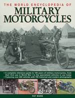 The World Encyclopedia of Military Motorcycles : A Complete Reference Guide to 100 Years of Military Motorcycles, from Their First Use in World War On