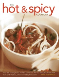 The Hot & Spicy Cookbook : Over 325 Sizzling Dishes from the Caribbean, Mexico, Africa, the Middle East, India and Thailand, Shown in 1250 Photographs