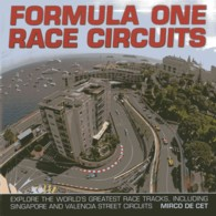 Formula One Race Circuits : Explore the World's Greatest Race Tracks, Including Singapore and Valencia Street Circuits