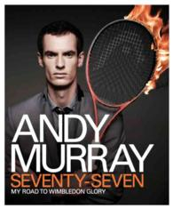 Andy Murray: Seventy-seven : My Road to Wimbledon Glory -- Hardback