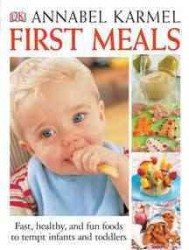 First Meals : Fast, Healthy, and Fun Foods for Infants and Toddlers