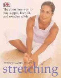 Stretching : The Stress-Free Way to Stay Supple, Keep Fit, and Exercise Safely