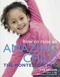 How to Raise an Amazing Child the Montessori Way