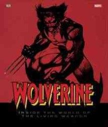 Wolverine : Inside the World of the Living Weapon