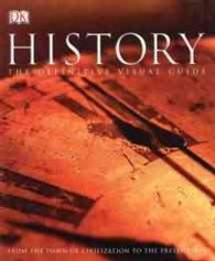 History the Definitive Visual Guide : From the Dawn of Civilization to the Present Day