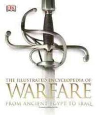 The Illustrated Encyclopedia of Warfare : From Ancient Egypt to Iraq (Reissue)