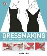 Dressmaking : The Complete Step-by-Step Guide to Making Your Own Clothes