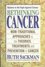 Rethinking Cancer : Nontraditional Approaches to the Theories, Treatments, and Prevention of Cancer