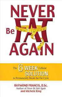 Never Be Fat Again : The 6-week Cellular Solution to Permanently Break the Fat Cycle