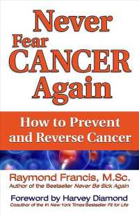 Never Fear Cancer Again : How to Prevent and Reverse Cancer