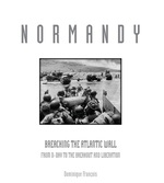 Normandy : Breaching the Atlantic Wall: from D-day to the Breakout and Liberation