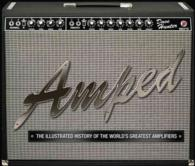Amped : The Illustrated History of the World's Greatest Amplifiers