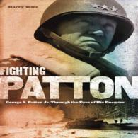 Fighting Patton : George S. Patton Jr. through the Eyes of His Enemies